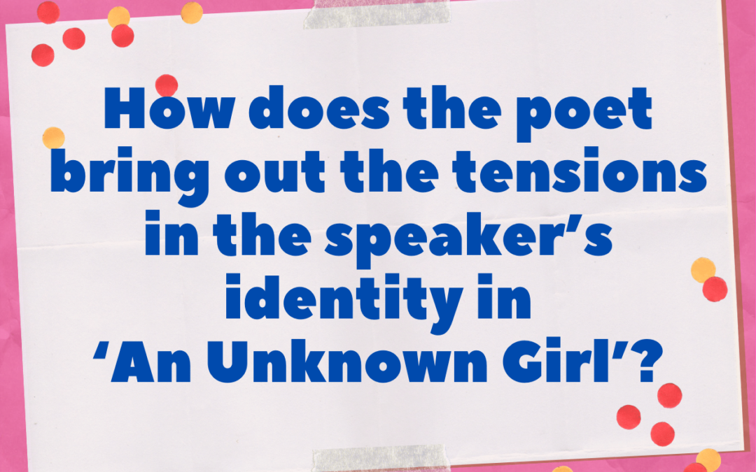How does the poet bring out the tensions in the speaker's identity in 'An Unknown Girl'?