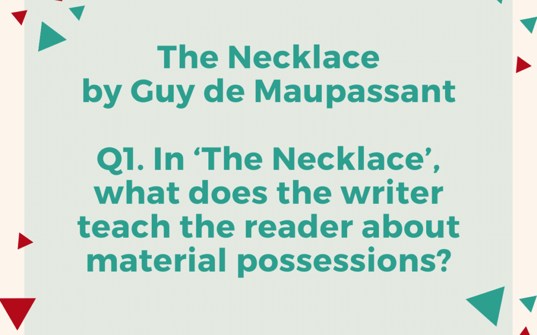 In 'The Necklace' by Guy de Maupassant, what does the writer teach the reader about material possessions?