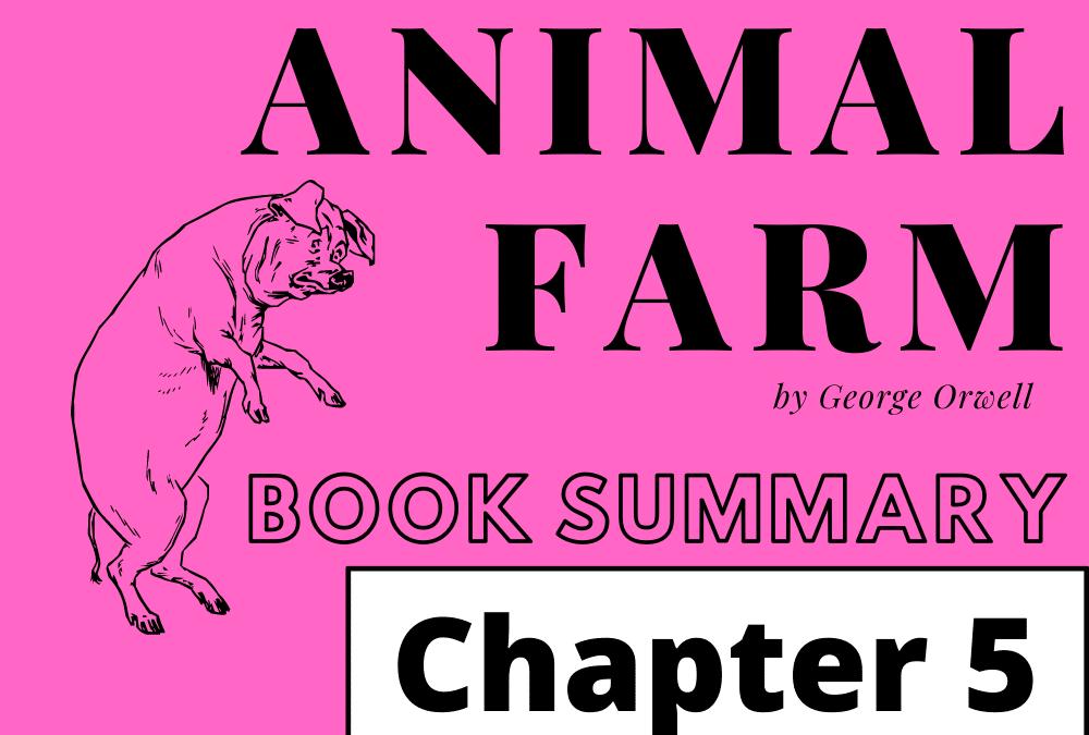 Animal Farm by George Orwell Book Summary Chapter 5