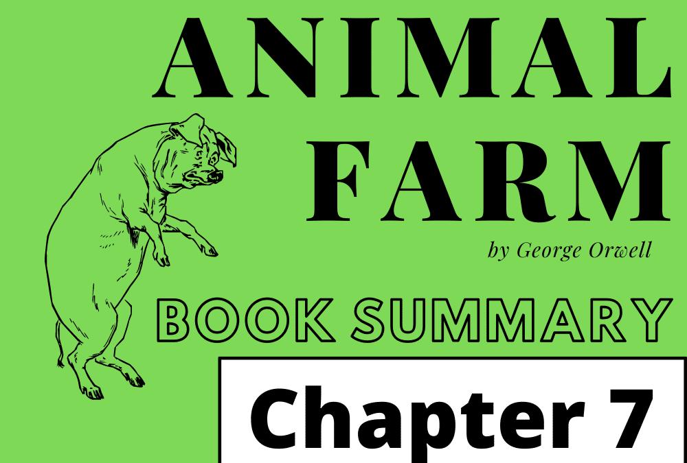 Animal Farm by George Orwell Book Summary Chapter 7